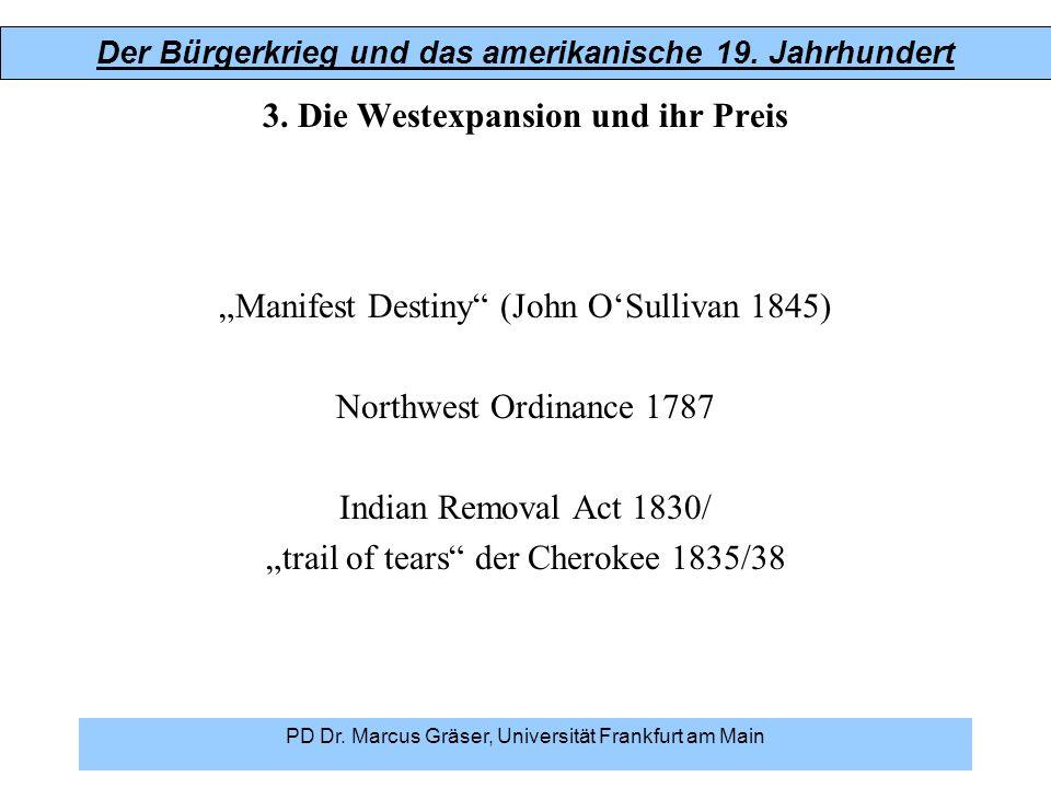 """Der Bürgerkrieg und das amerikanische 19. Jahrhundert PD Dr. Marcus Gräser, Universität Frankfurt am Main 3. Die Westexpansion und ihr Preis """"Manifest"""