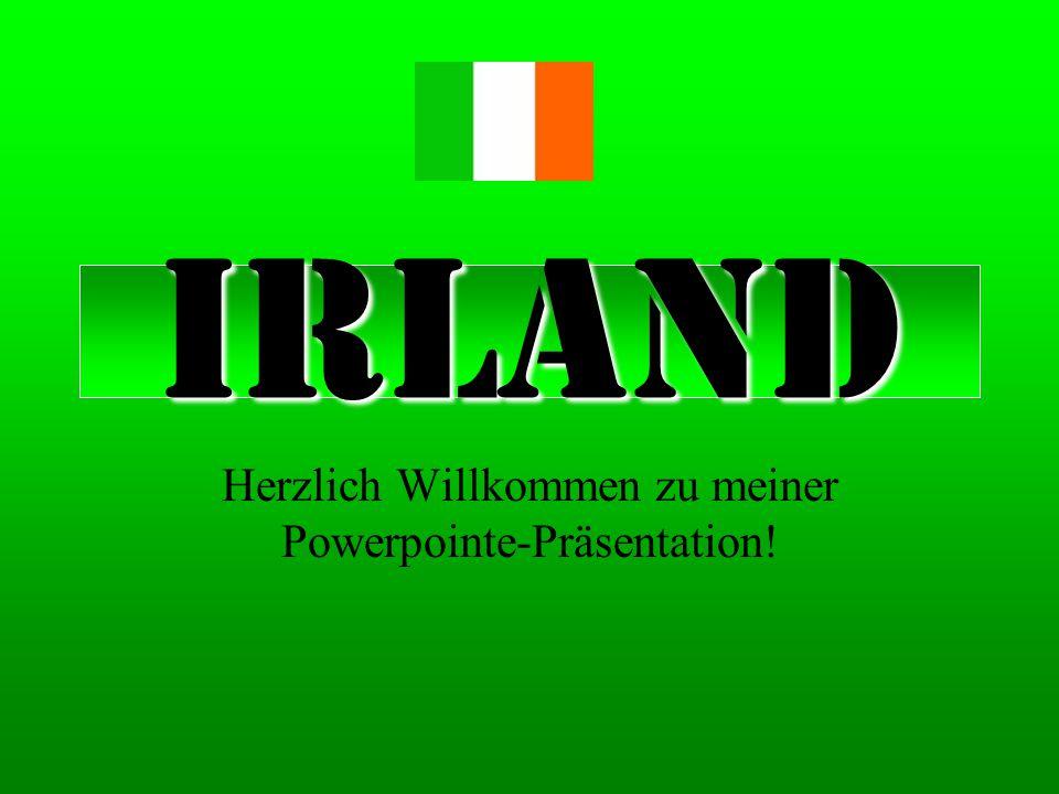 Irland Herzlich Willkommen zu meiner Powerpointe-Präsentation!