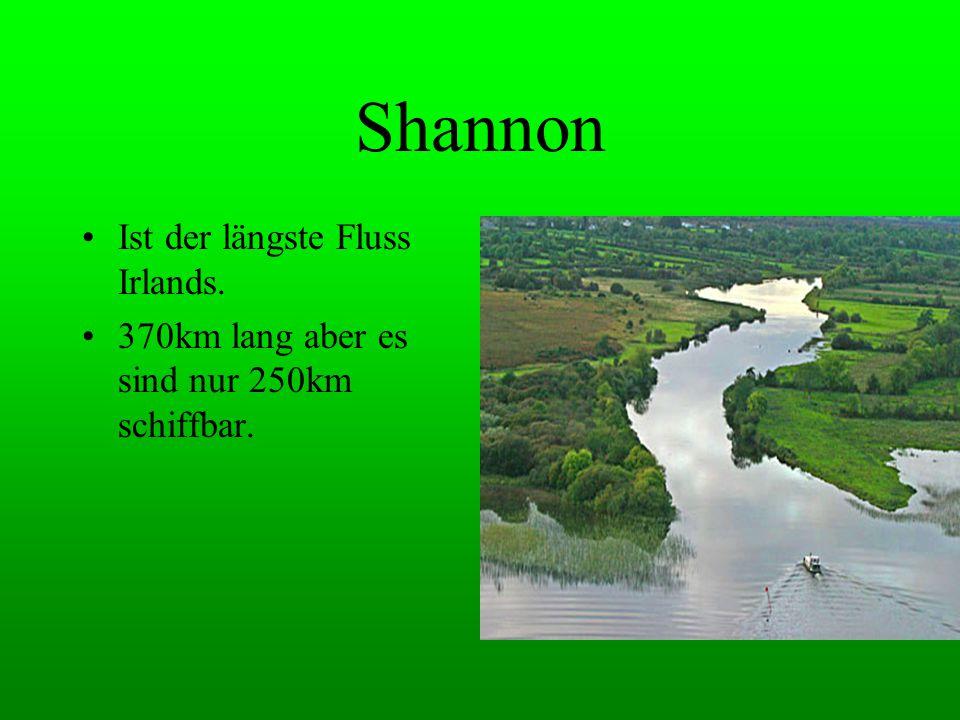 Shannon Ist der längste Fluss Irlands. 370km lang aber es sind nur 250km schiffbar.