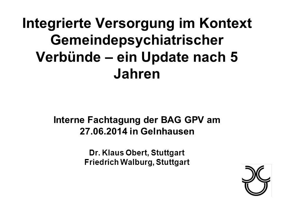 Integrierte Versorgung im Kontext Gemeindepsychiatrischer Verbünde – ein Update nach 5 Jahren Interne Fachtagung der BAG GPV am 27.06.2014 in Gelnhaus