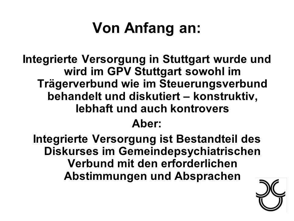 Von Anfang an: Integrierte Versorgung in Stuttgart wurde und wird im GPV Stuttgart sowohl im Trägerverbund wie im Steuerungsverbund behandelt und disk