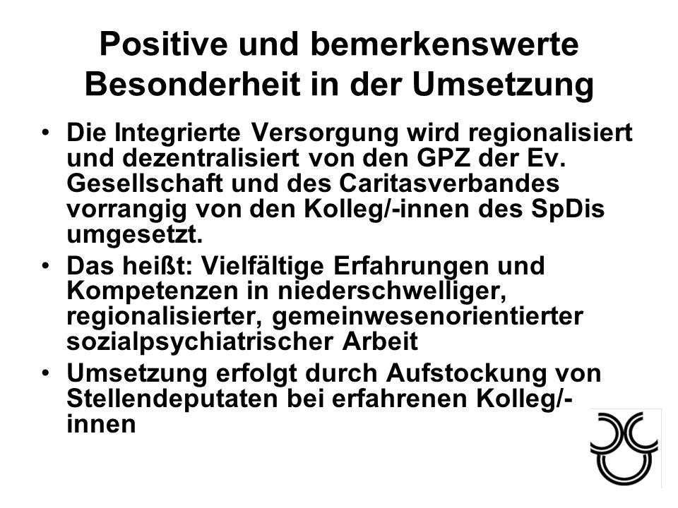 Positive und bemerkenswerte Besonderheit in der Umsetzung Die Integrierte Versorgung wird regionalisiert und dezentralisiert von den GPZ der Ev. Gesel