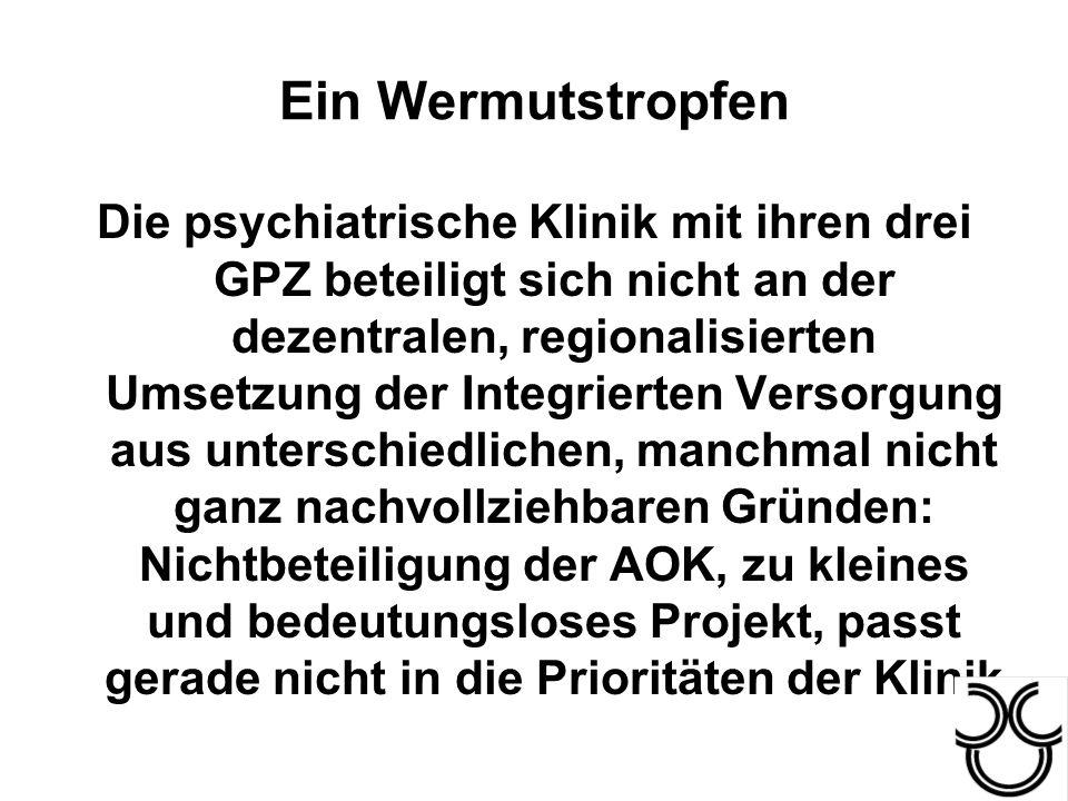 Ein Wermutstropfen Die psychiatrische Klinik mit ihren drei GPZ beteiligt sich nicht an der dezentralen, regionalisierten Umsetzung der Integrierten V