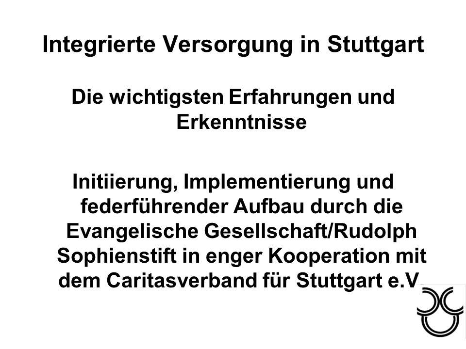 Integrierte Versorgung in Stuttgart Die wichtigsten Erfahrungen und Erkenntnisse Initiierung, Implementierung und federführender Aufbau durch die Evan