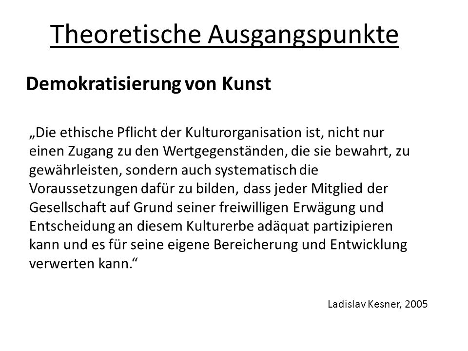 Partizipation Theoretische Ausgangspunkte Sternfeld, 2011 … a democratic understanding of participation entails being able to participate in the decision-making process that determines the conditions of participation, decision-making and representation.
