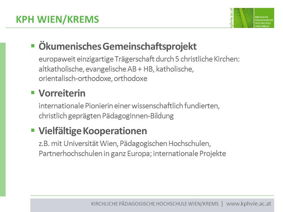 KIRCHLICHE PÄDAGOGISCHE HOCHSCHULE WIEN/KREMS | www.kphvie.ac.at  Ökumenisches Gemeinschaftsprojekt europaweit einzigartige Trägerschaft durch 5 chri