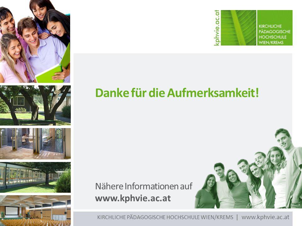 KIRCHLICHE PÄDAGOGISCHE HOCHSCHULE WIEN/KREMS | www.kphvie.ac.at Nähere Informationen auf www.kphvie.ac.at Danke für die Aufmerksamkeit!