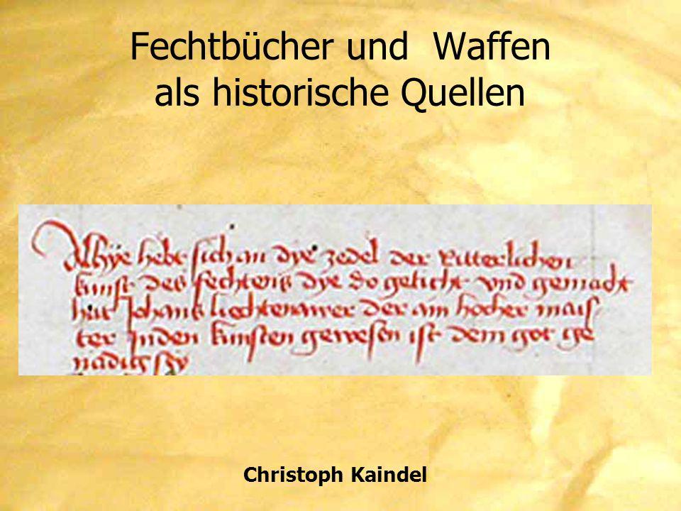 Fechtbücher und Waffen als historische Quellen Christoph Kaindel