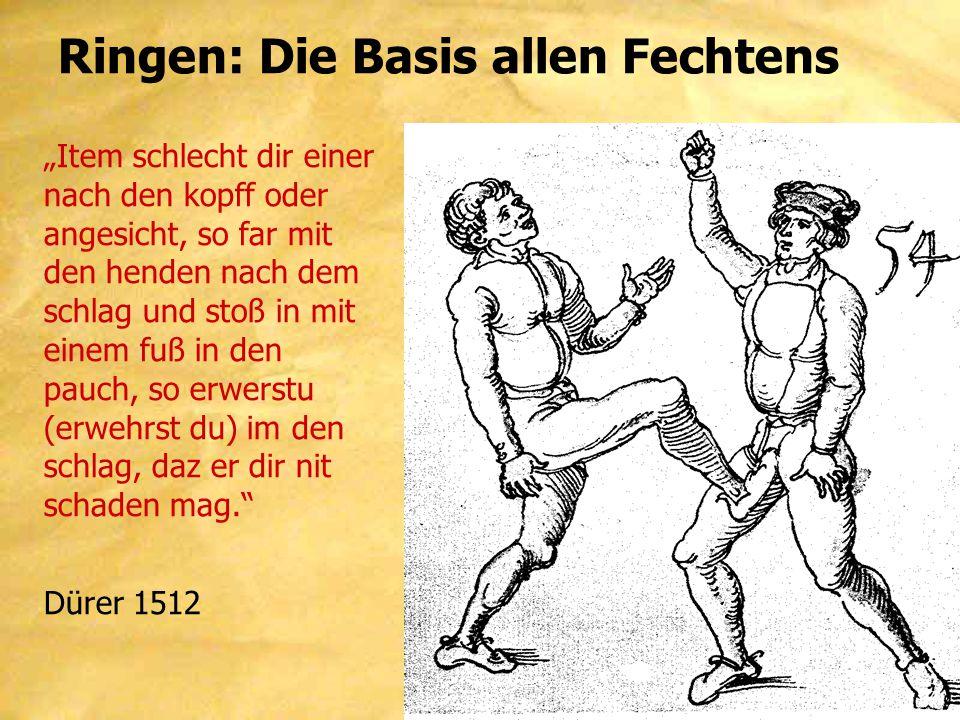 """Ringen: Die Basis allen Fechtens """"Item schlecht dir einer nach den kopff oder angesicht, so far mit den henden nach dem schlag und stoß in mit einem fuß in den pauch, so erwerstu (erwehrst du) im den schlag, daz er dir nit schaden mag. Dürer 1512"""