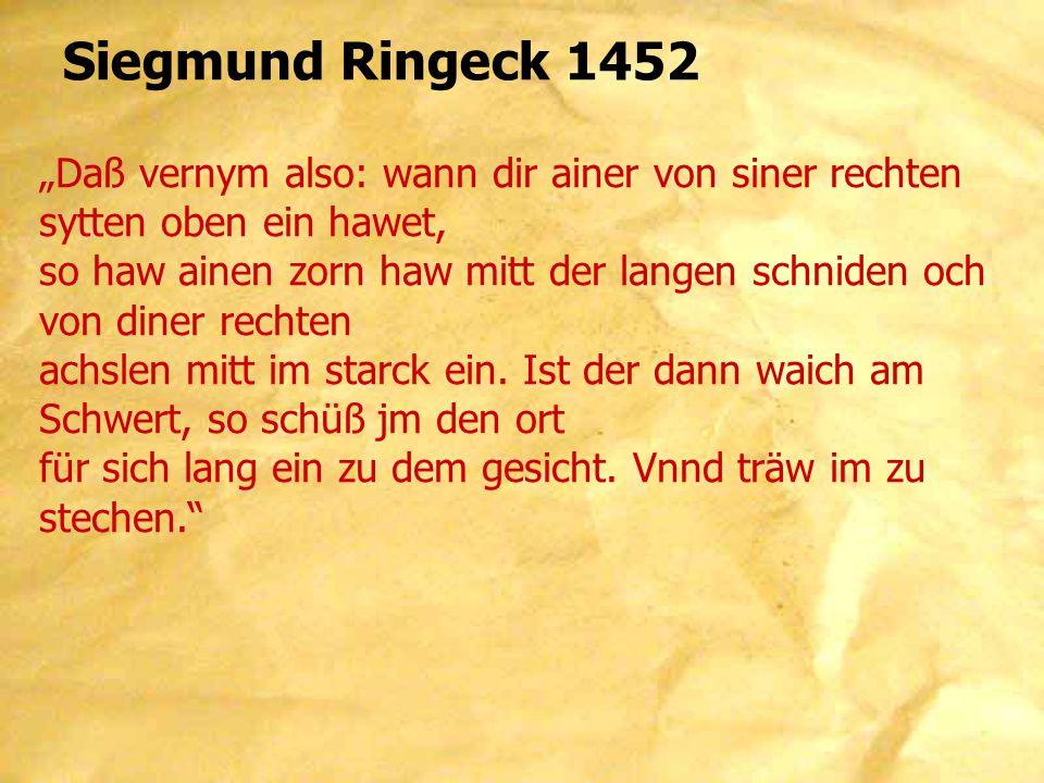 """Siegmund Ringeck 1452 """"Daß vernym also: wann dir ainer von siner rechten sytten oben ein hawet, so haw ainen zorn haw mitt der langen schniden och von diner rechten achslen mitt im starck ein."""