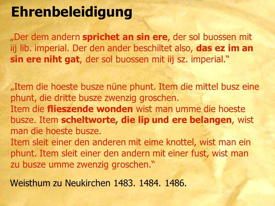 """Ehrenbeleidigung Weisthum zu Neukirchen 1483. 1484. 1486. """"Der dem andern sprichet an sin ere, der sol buossen mit iij lib. imperial. Der den ander be"""