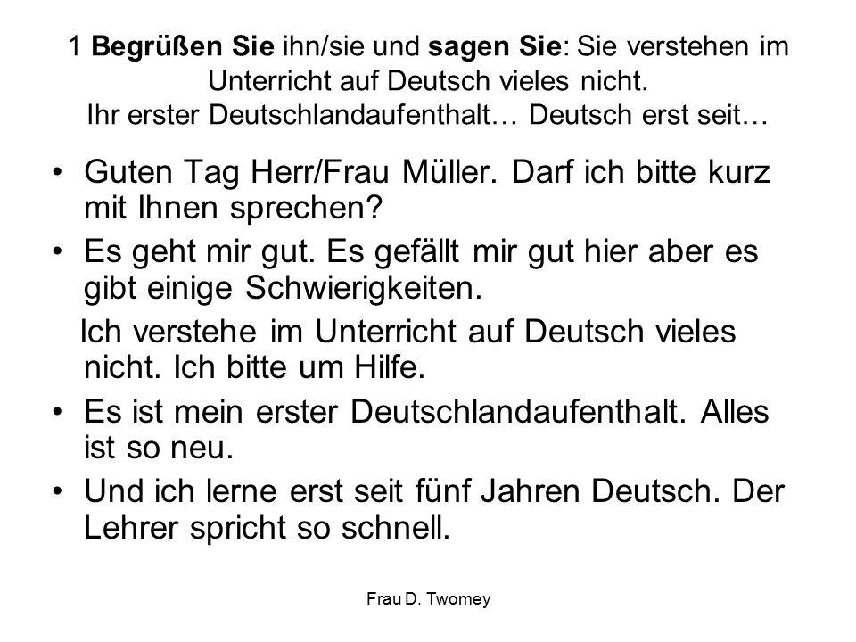 1 Begrüßen Sie ihn/sie und sagen Sie: Sie verstehen im Unterricht auf Deutsch vieles nicht.