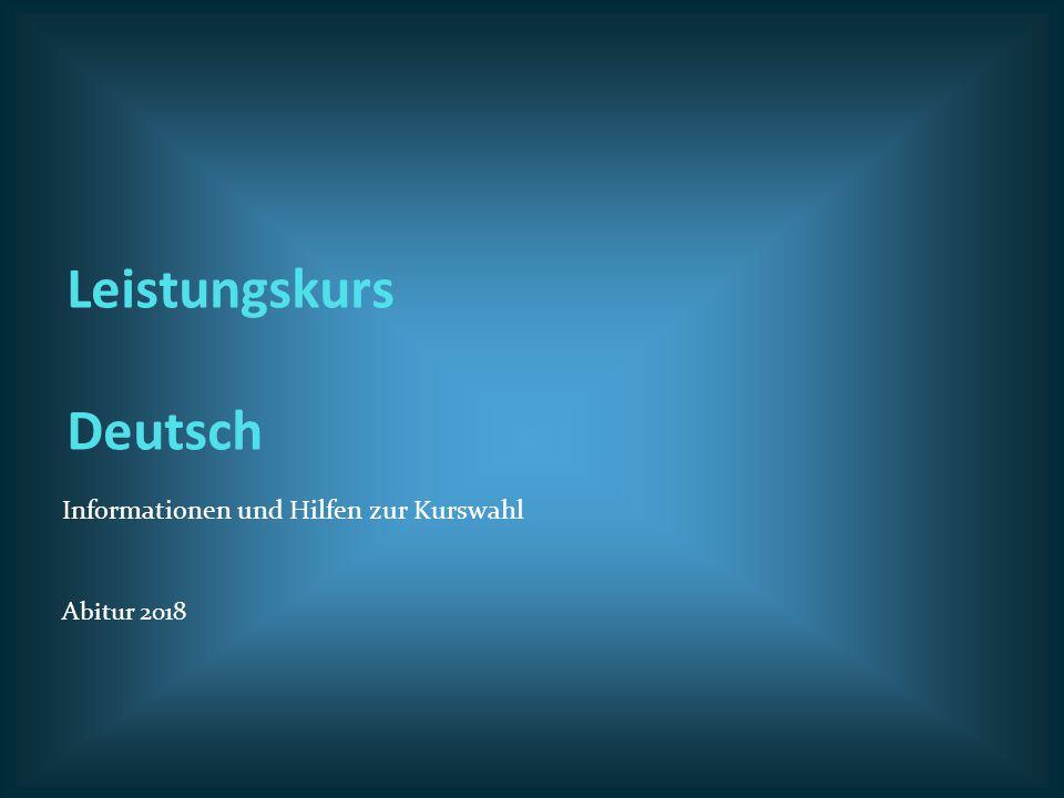Leistungskurs Deutsch Informationen und Hilfen zur Kurswahl Abitur 2018
