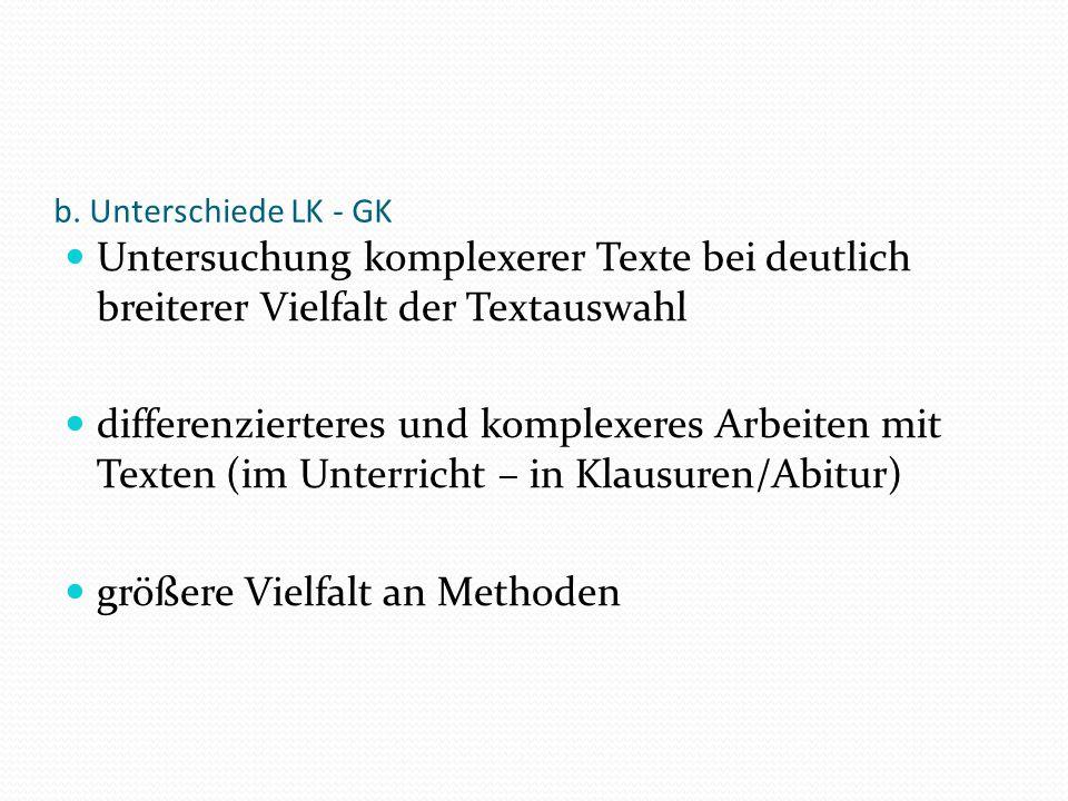 b. Unterschiede LK - GK Untersuchung komplexerer Texte bei deutlich breiterer Vielfalt der Textauswahl differenzierteres und komplexeres Arbeiten mit