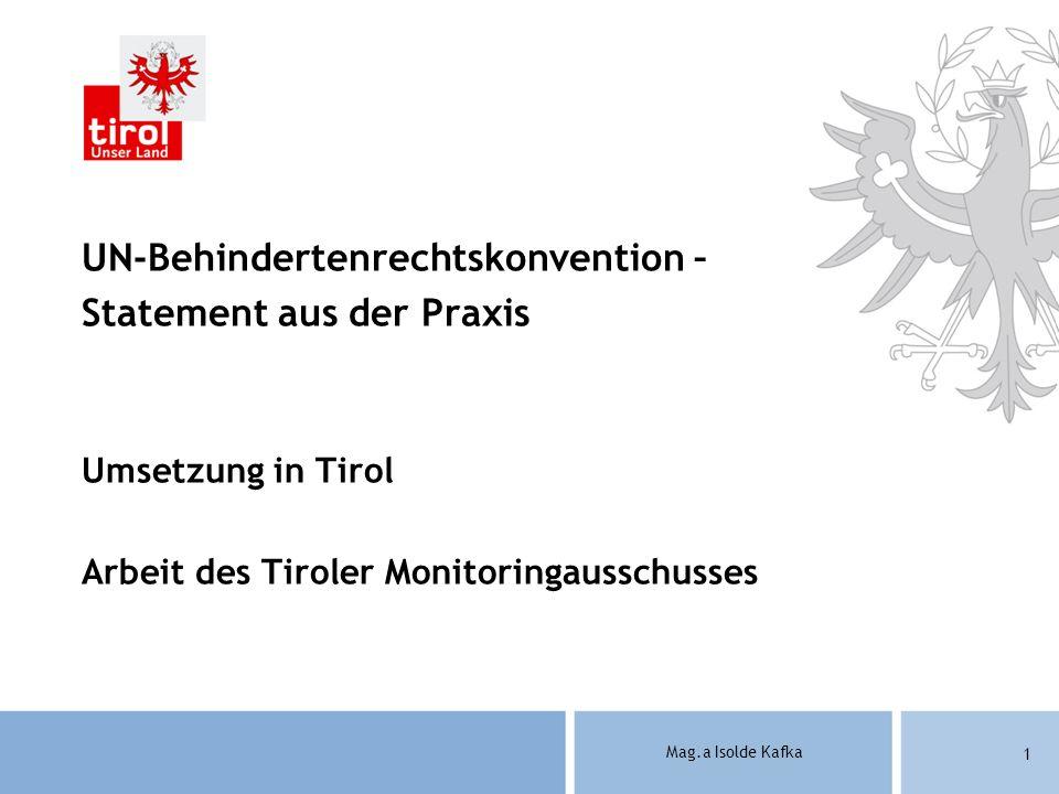 Mag.a Isolde Kafka 1 UN-Behindertenrechtskonvention – Statement aus der Praxis Umsetzung in Tirol Arbeit des Tiroler Monitoringausschusses