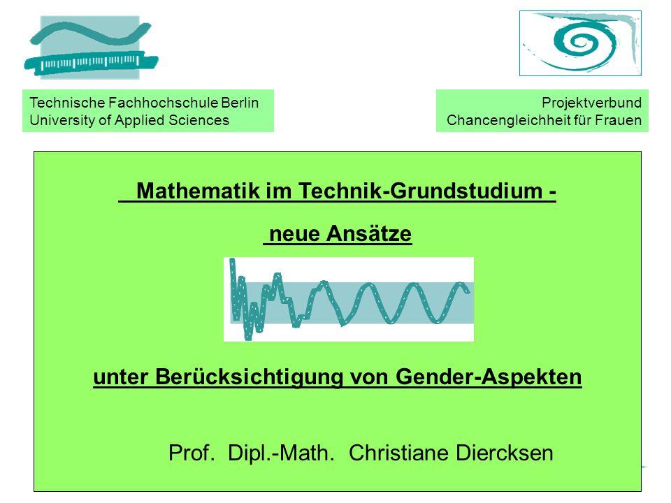 Diercksen TFH Berlin FB IIMathe-Lernen in der Praxis Mathematik im Technik-Grundstudium - neue Ansätze unter Berücksichtigung von Gender-Aspekten Prof