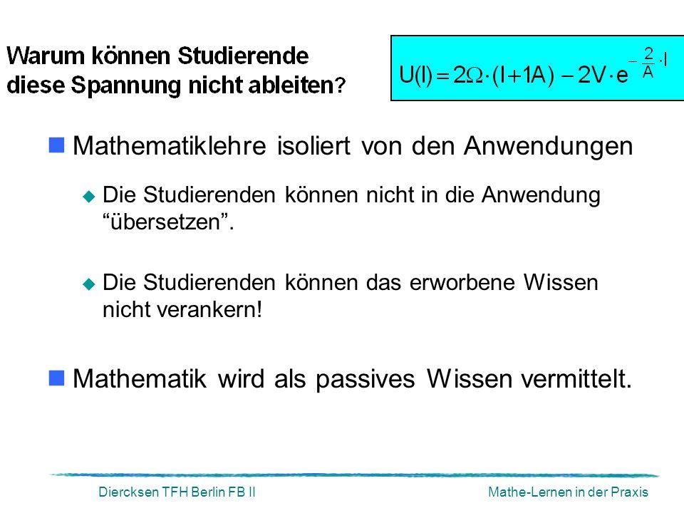 """Diercksen TFH Berlin FB IIMathe-Lernen in der Praxis Mathematiklehre isoliert von den Anwendungen  Die Studierenden können nicht in die Anwendung """"üb"""