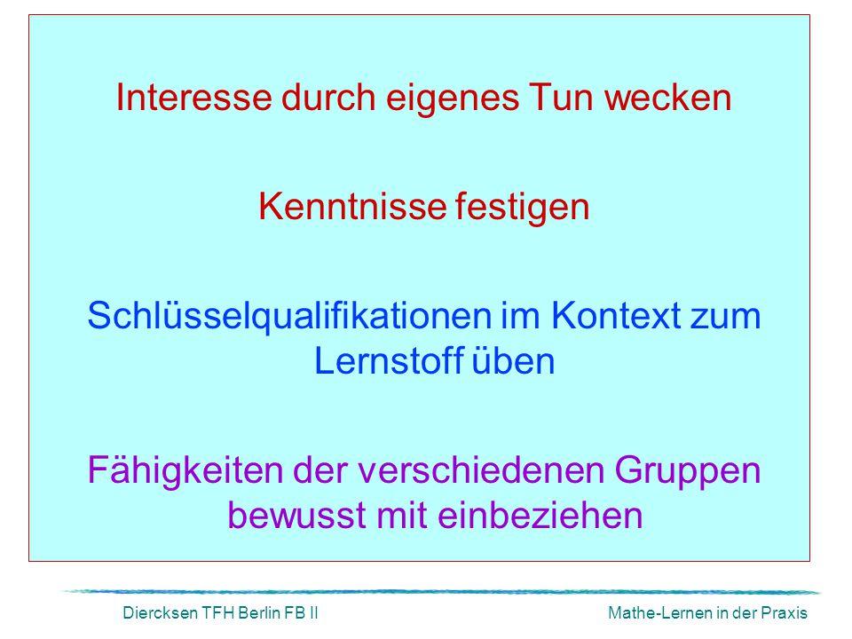 Diercksen TFH Berlin FB IIMathe-Lernen in der Praxis Interesse durch eigenes Tun wecken Kenntnisse festigen Schlüsselqualifikationen im Kontext zum Le