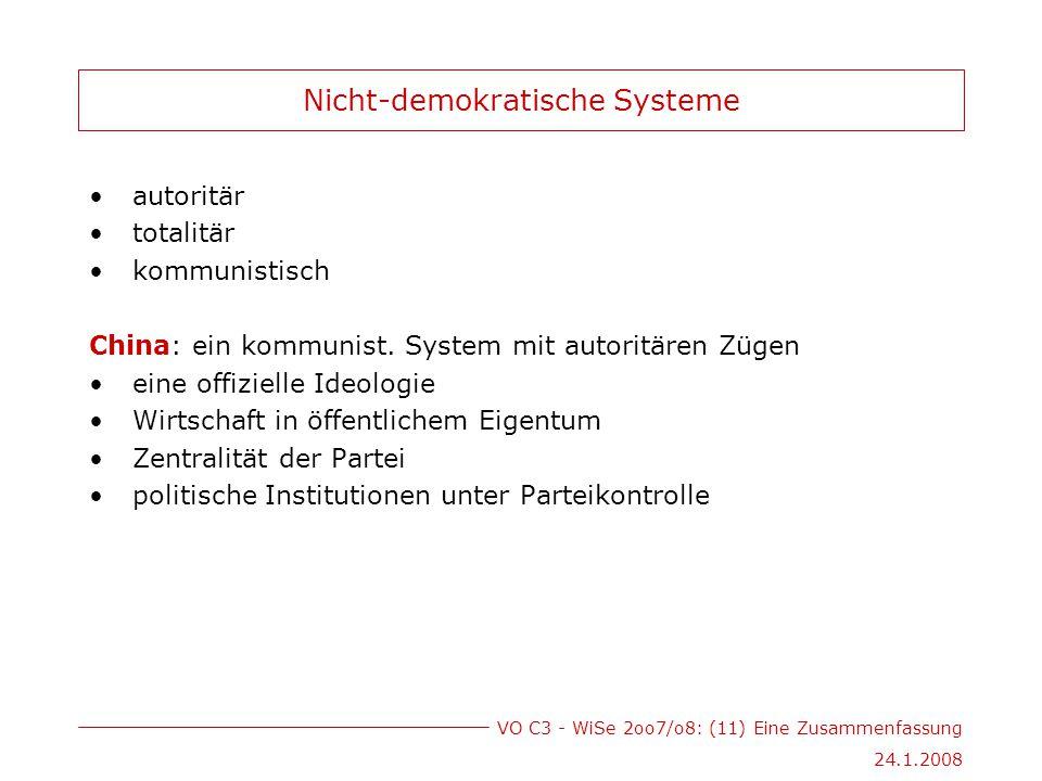 VO C3 - WiSe 2oo7/o8: (11) Eine Zusammenfassung 24.1.2008 Nicht-demokratische Systeme autoritär totalitär kommunistisch China: ein kommunist.