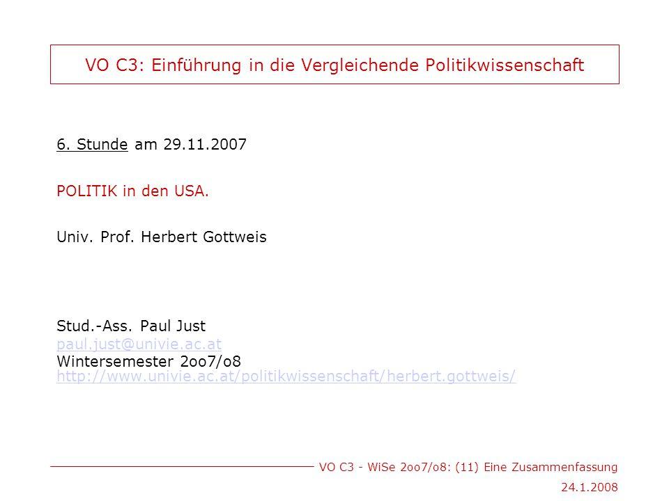 VO C3 - WiSe 2oo7/o8: (11) Eine Zusammenfassung 24.1.2008 VO C3: Einführung in die Vergleichende Politikwissenschaft 6.