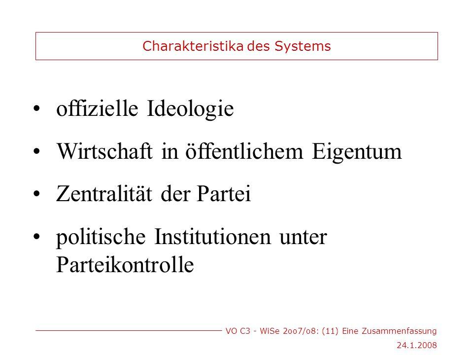 VO C3 - WiSe 2oo7/o8: (11) Eine Zusammenfassung 24.1.2008 offizielle Ideologie Wirtschaft in öffentlichem Eigentum Zentralität der Partei politische Institutionen unter Parteikontrolle Charakteristika des Systems