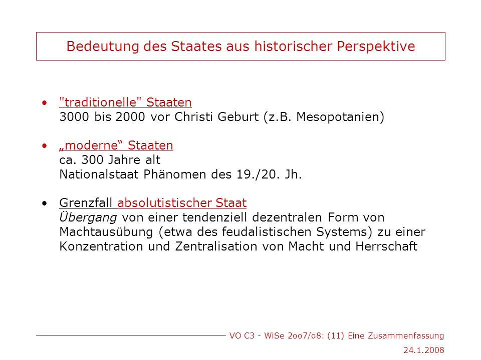 VO C3 - WiSe 2oo7/o8: (11) Eine Zusammenfassung 24.1.2008 Bedeutung des Staates aus historischer Perspektive traditionelle Staaten 3000 bis 2000 vor Christi Geburt (z.B.