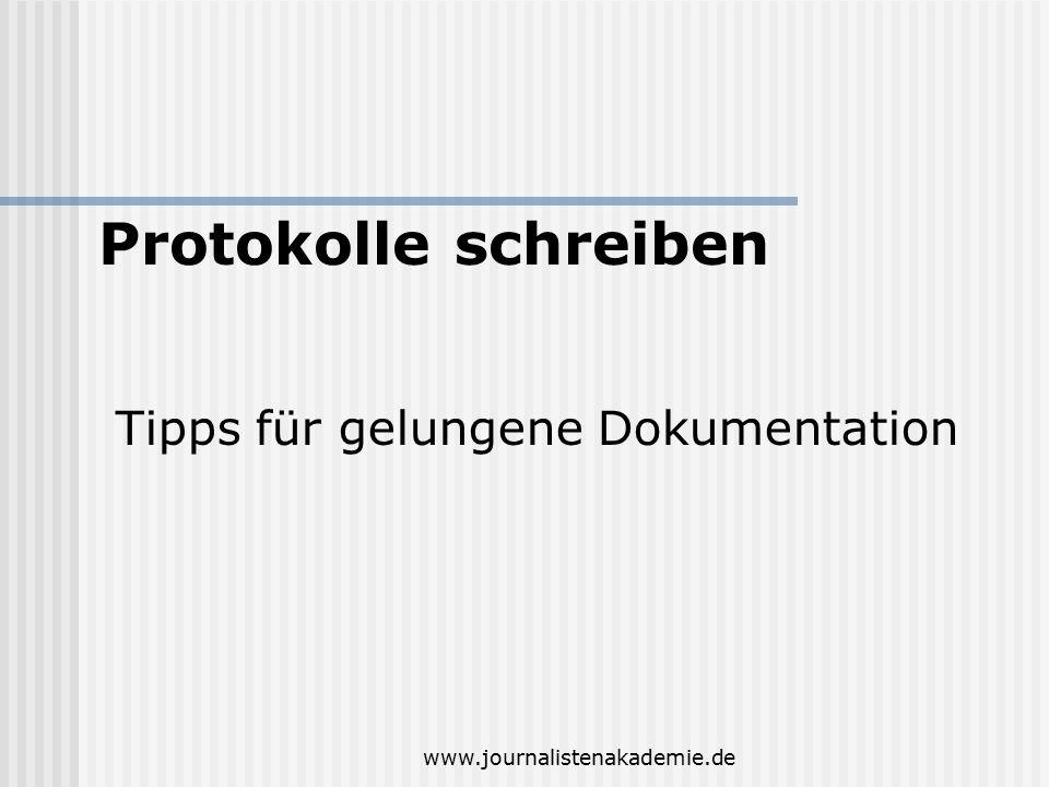 www.journalistenakademie.de Tipps für gelungene Dokumentation Protokolle schreiben