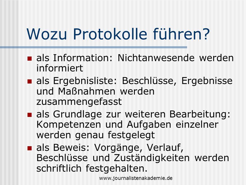 www.journalistenakademie.de Wozu Protokolle führen? als Information: Nichtanwesende werden informiert als Ergebnisliste: Beschlüsse, Ergebnisse und Ma