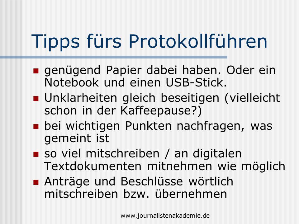 www.journalistenakademie.de Tipps fürs Protokollführen genügend Papier dabei haben. Oder ein Notebook und einen USB-Stick. Unklarheiten gleich beseiti