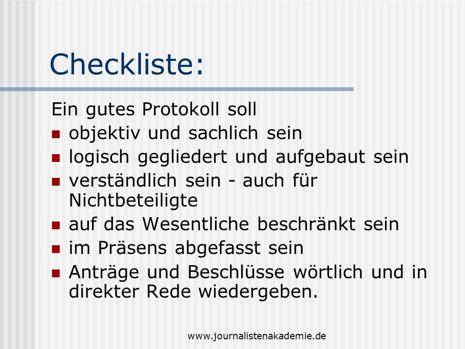 www.journalistenakademie.de Checkliste: Ein gutes Protokoll soll objektiv und sachlich sein logisch gegliedert und aufgebaut sein verständlich sein -
