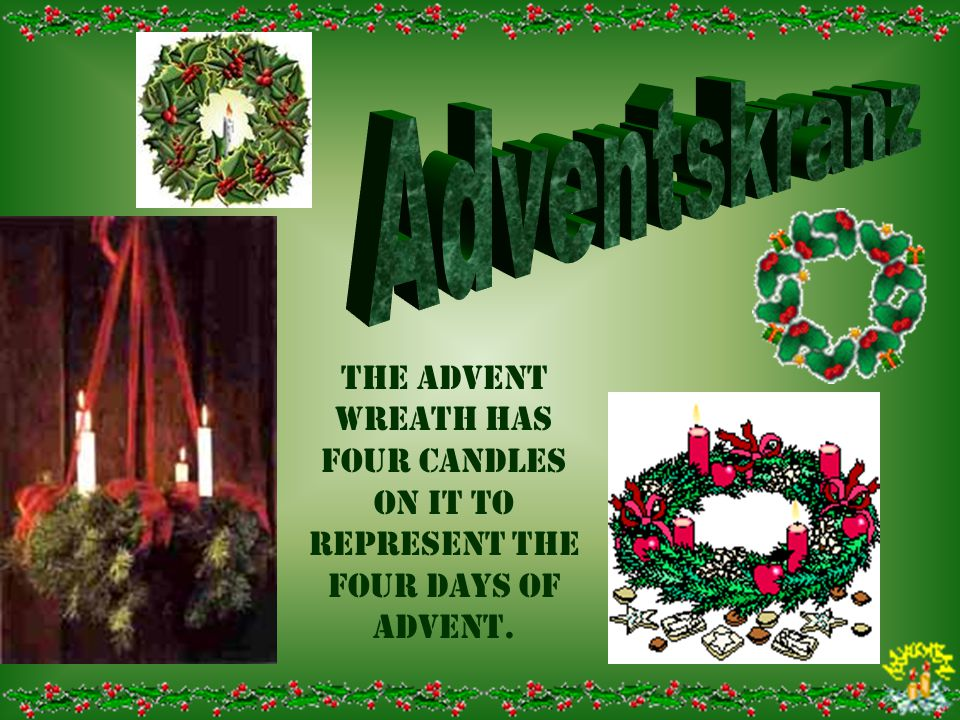 The Advent wreath has four candles on it to represent the four days of advent.