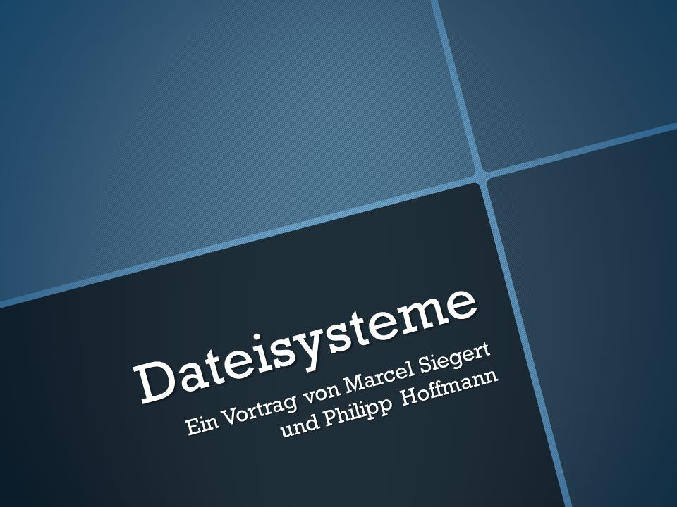 Dateisysteme Ein Vortrag von Marcel Siegert und Philipp Hoffmann