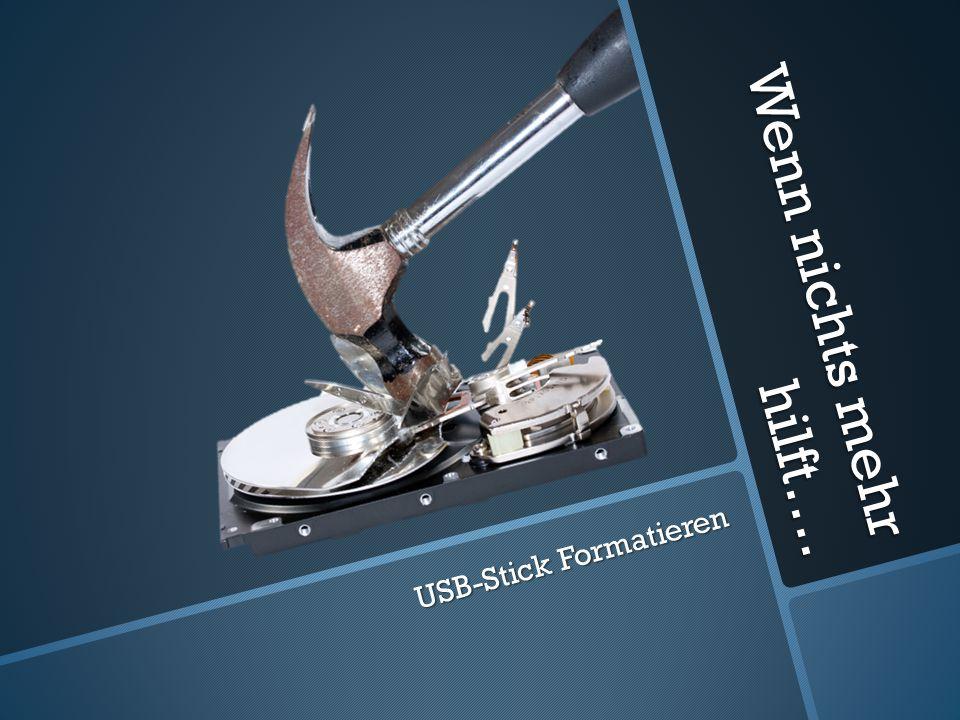 Wenn nichts mehr hilft…. USB-Stick Formatieren
