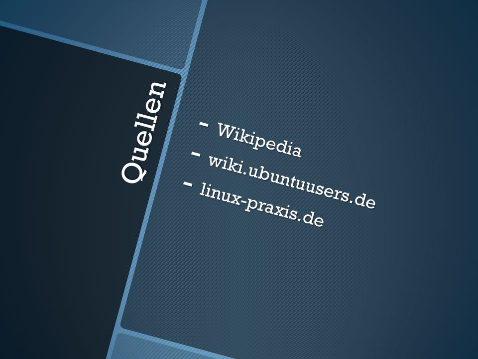 Quellen - Wikipedia - wiki.ubuntuusers.de - linux-praxis.de