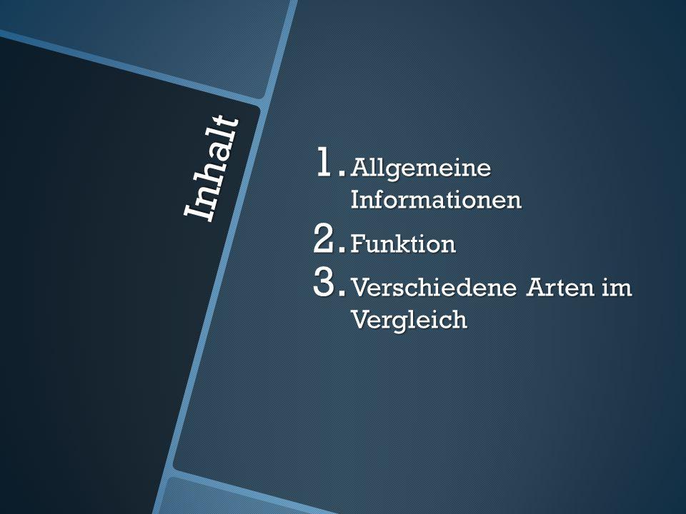 Inhalt 1. Allgemeine Informationen 2. Funktion 3. Verschiedene Arten im Vergleich