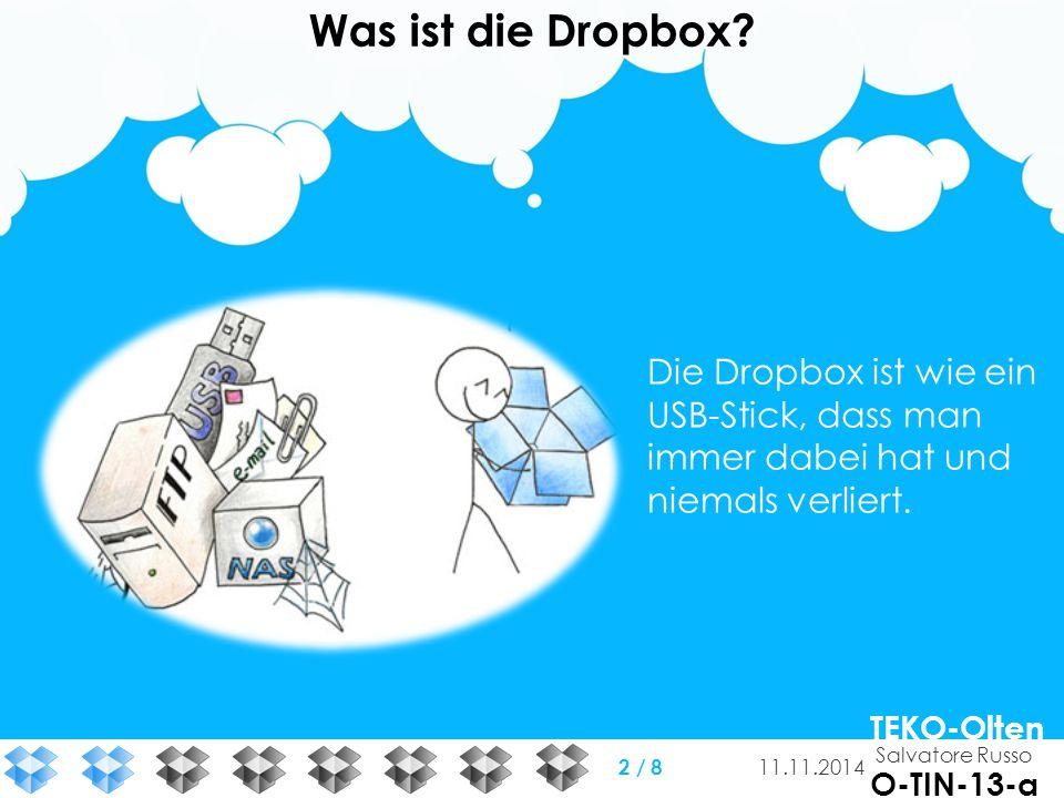 Was ist die Dropbox? Die Dropbox ist wie ein USB-Stick, dass man immer dabei hat und niemals verliert. Salvatore Russo TEKO-Olten O-TIN-13-a 11.11.201