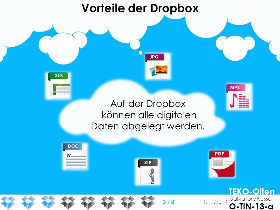 Vorteile der Dropbox Auf der Dropbox können alle digitalen Daten abgelegt werden. Salvatore Russo TEKO-Olten O-TIN-13-a 11.11.2014 3 / 8