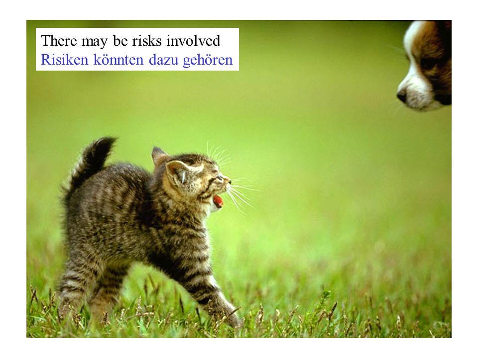 There may be risks involved Risiken könnten dazu gehören