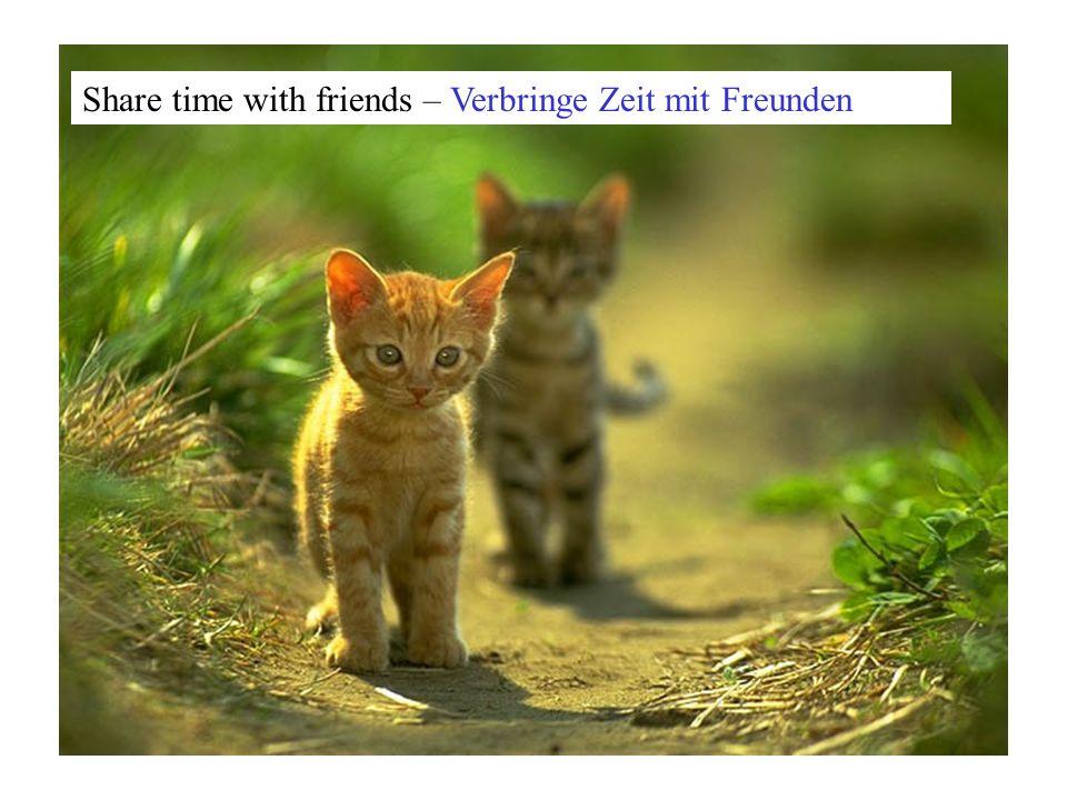 Share time with friends – Verbringe Zeit mit Freunden