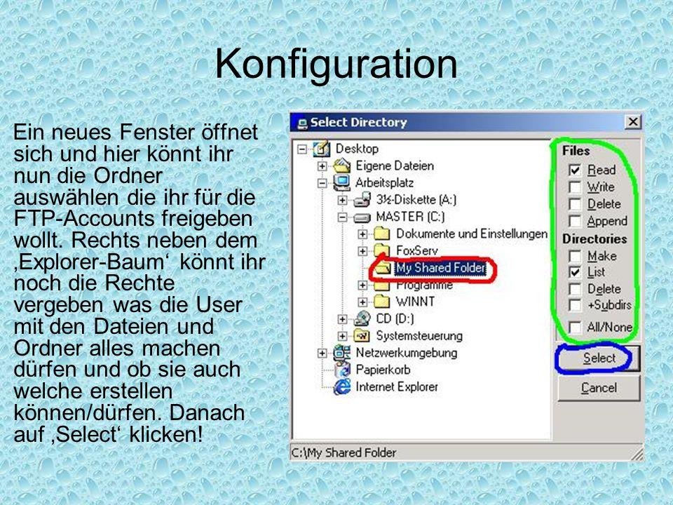 Konfiguration Ein neues Fenster öffnet sich und hier könnt ihr nun die Ordner auswählen die ihr für die FTP-Accounts freigeben wollt. Rechts neben dem