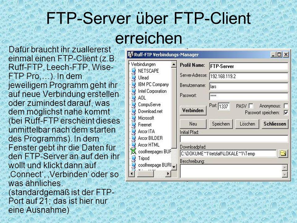 FTP-Server über FTP-Client erreichen Dafür braucht ihr zuallererst einmal einen FTP-Client (z.B. Ruff-FTP, Leech-FTP, Wise- FTP Pro,…). In dem jeweili