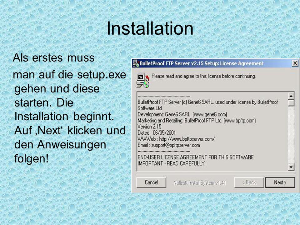 Installation Als erstes muss man auf die setup.exe gehen und diese starten. Die Installation beginnt. Auf 'Next' klicken und den Anweisungen folgen!