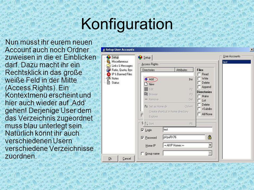 Konfiguration Nun müsst ihr eurem neuen Account auch noch Ordner zuweisen in die er Einblicken darf. Dazu macht ihr ein Rechtsklick in das große weiße