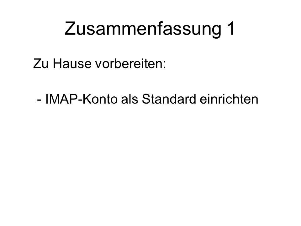 Zusammenfassung 1 Zu Hause vorbereiten: - IMAP-Konto als Standard einrichten