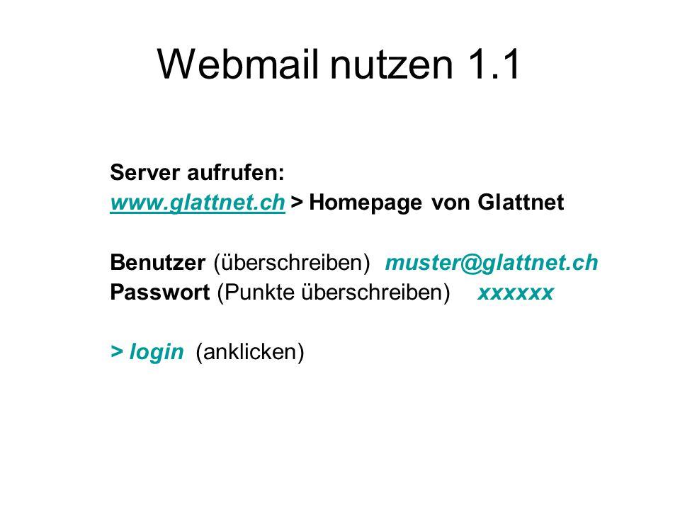 Webmail nutzen 1.1 Server aufrufen: www.glattnet.chwww.glattnet.ch > Homepage von Glattnet Benutzer (überschreiben) muster@glattnet.ch Passwort (Punkte überschreiben) xxxxxx > login (anklicken)