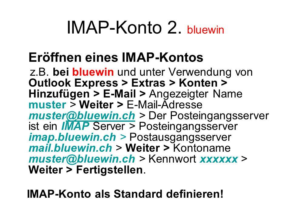 IMAP-Konto 2. bluewin Eröffnen eines IMAP-Kontos z.B.