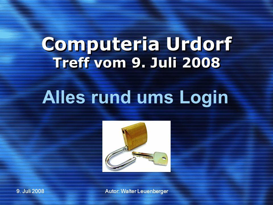 9. Juli 2008Autor: Walter Leuenberger Computeria Urdorf Treff vom 9. Juli 2008 Alles rund ums Login