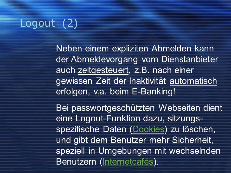 Logout (2) Neben einem expliziten Abmelden kann der Abmeldevorgang vom Dienstanbieter auch zeitgesteuert, z.B.