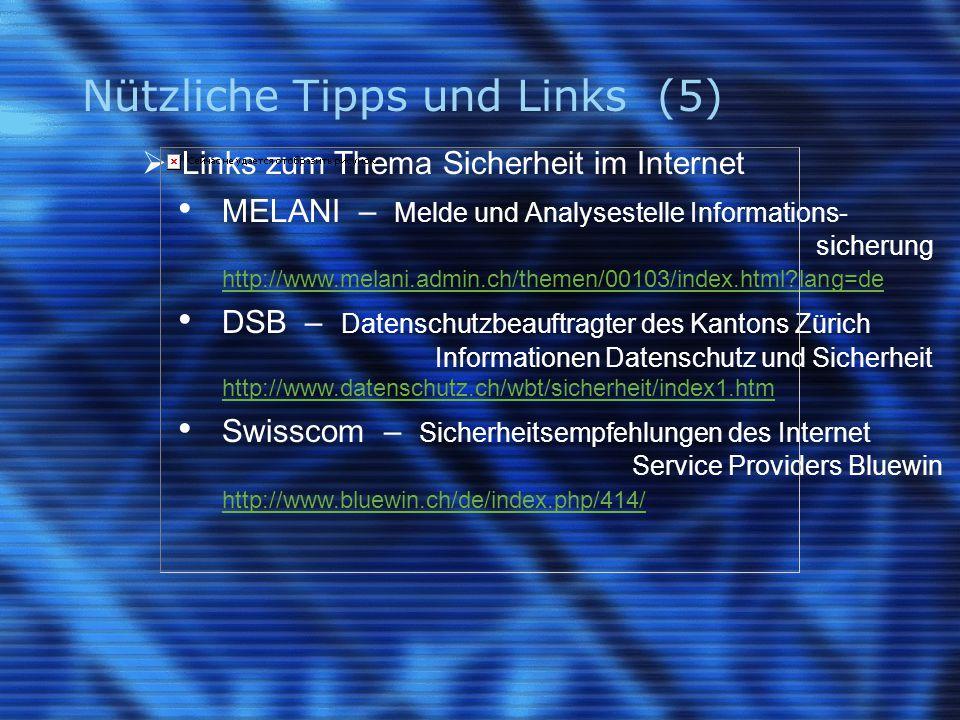 Nützliche Tipps und Links (5)  Links zum Thema Sicherheit im Internet MELANI – Melde und Analysestelle Informations- sicherung http://www.melani.admin.ch/themen/00103/index.html lang=de DSB – Datenschutzbeauftragter des Kantons Zürich Informationen Datenschutz und Sicherheit http://www.datenschutz.ch/wbt/sicherheit/index1.htm http://www.datenschutz.ch/wbt/sicherheit/index1.htm Swisscom – Sicherheitsempfehlungen des Internet Service Providers Bluewin http://www.bluewin.ch/de/index.php/414/