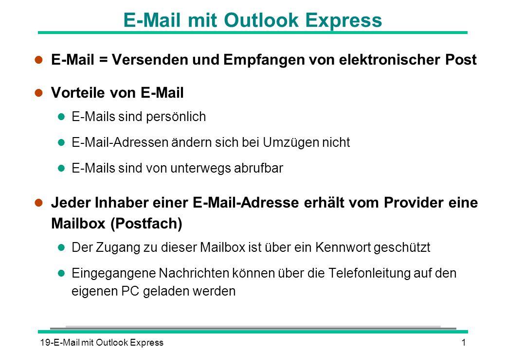 19-E-Mail mit Outlook Express2 l Aufbau:Benutzername@Internetadresse l Benutzername (auch Username) ist meist eine Abkürzung des realen Namens des Mailbox-Inhabers l @ Trennzeichen (englisch gesprochen: ät ) l Internetadresse: Weltweit eindeutige Adresse für den Rechner im Internet, auf dem sich die Mailbox des Benutzers befindet  Eventuell ein Rechnername  Name des Mail-Servers = Domain  Landes- bzw.